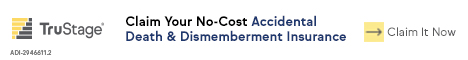 TruStage AD&D Guaranteed Acceptance, No-Cost insurance.