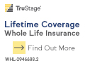 TruStage Insurance Agency. Lifetime Coverage. Whole Life Insurance.