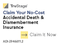 TruStage AD&D Guaranteed Acceptance, No-Cost insurance.