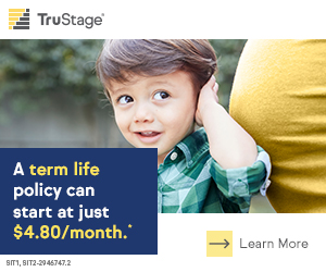 TruStage Insurance. A term policy can start at just $4.80/month.
